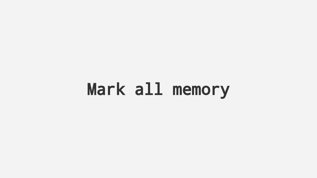 Mark all memory