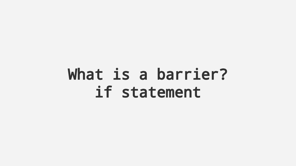What is a barrier? if statement