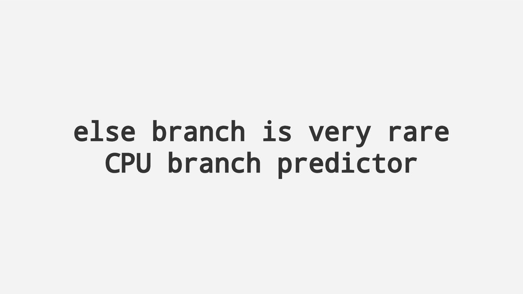 else branch is very rare CPU branch predictor
