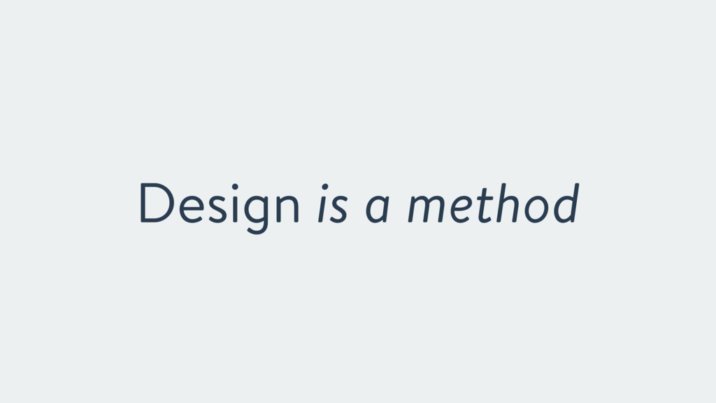 Design is a method