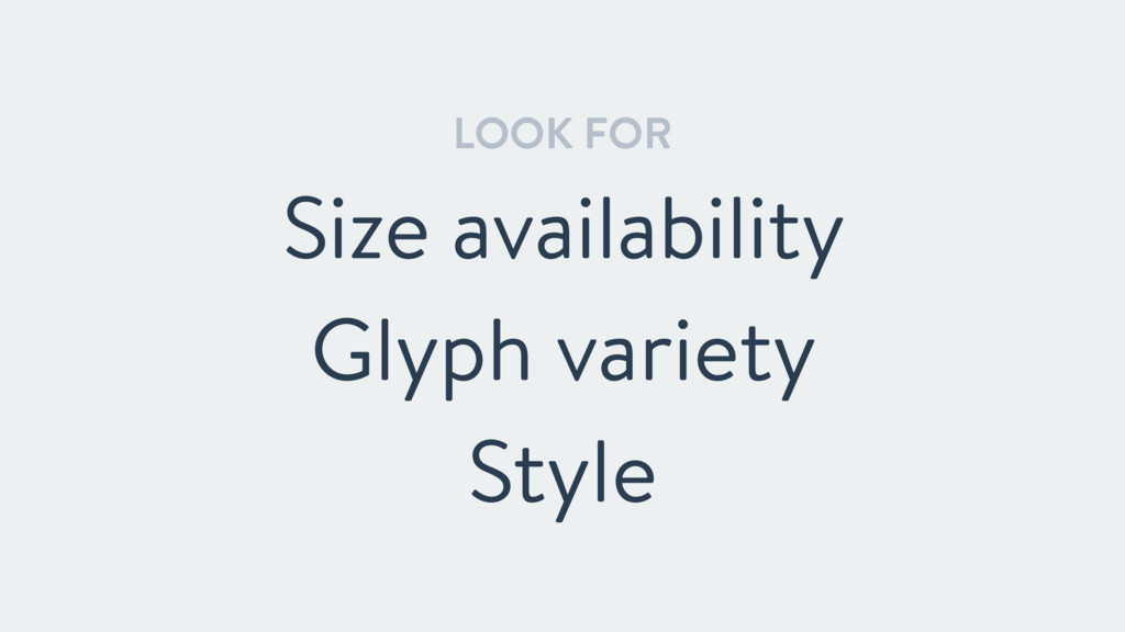 LOOK FOR Size availability Glyph variety Style