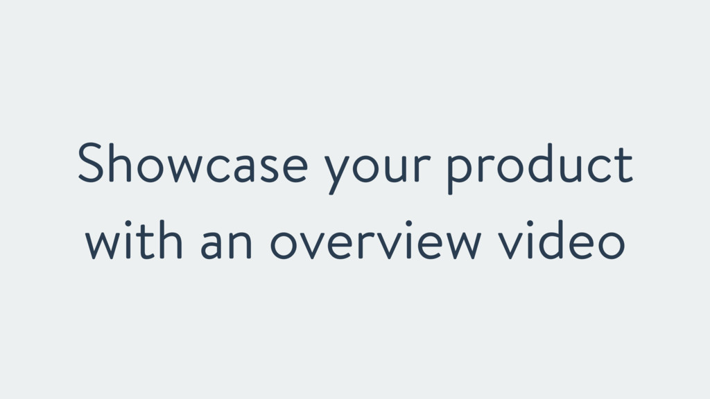 Showcase your product with an overview video