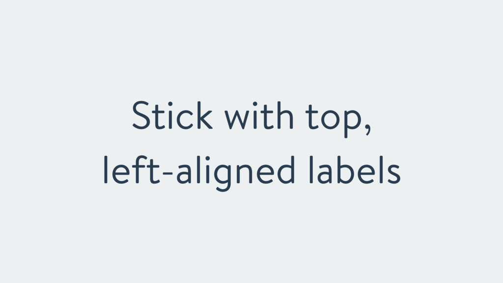 Stick with top, left-aligned labels