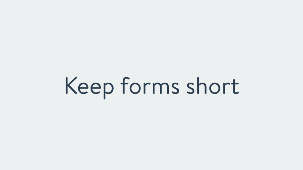 Keep forms short