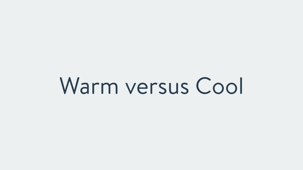 Warm versus Cool