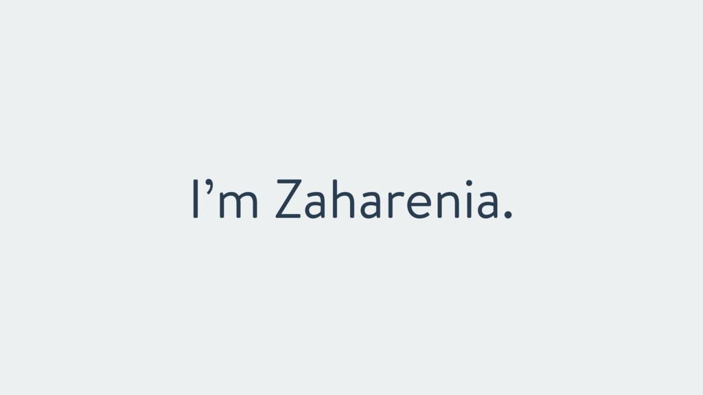 I'm Zaharenia.
