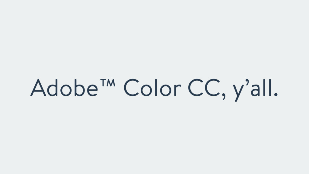 Adobe™ Color CC, y'all.