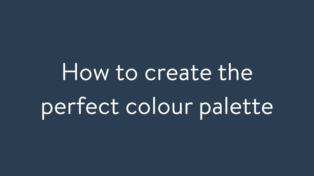 How to create the perfect colour palette