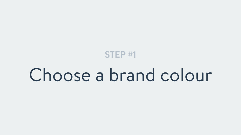 STEP #1 Choose a brand colour