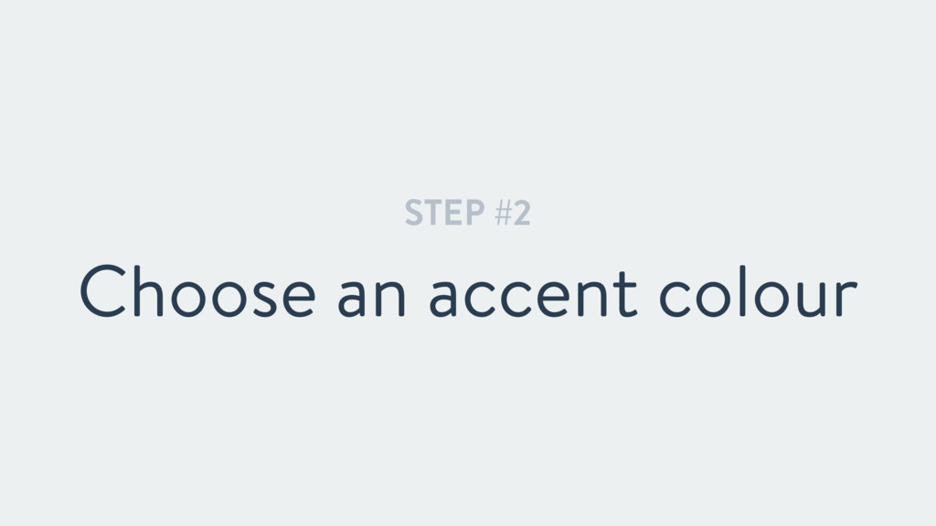 STEP #2 Choose an accent colour