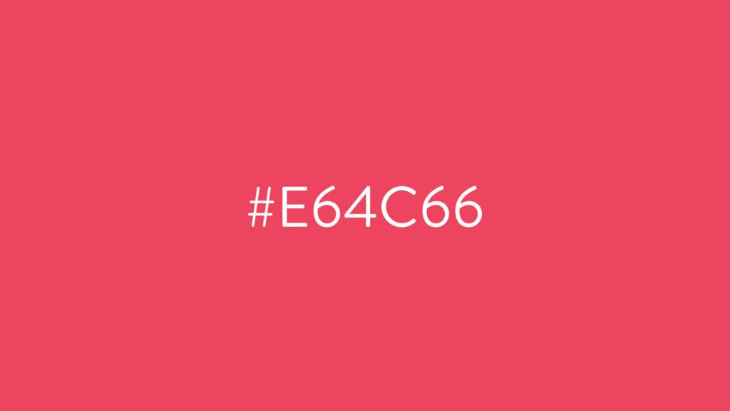 #E64C66