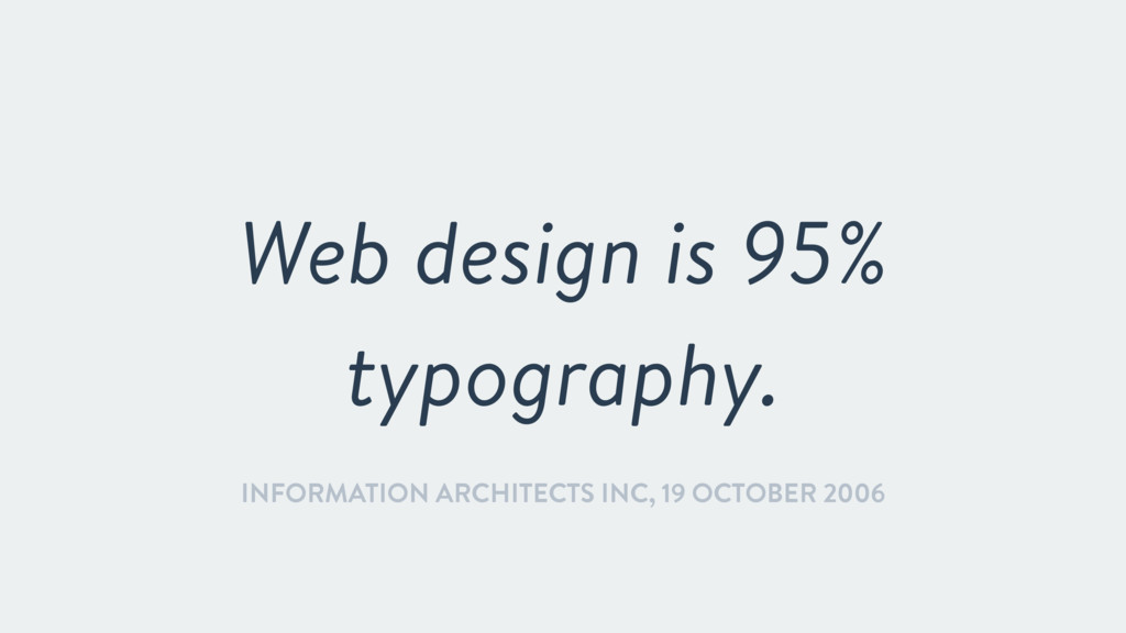 Web design is 95% typography. INFORMATION ARCHI...