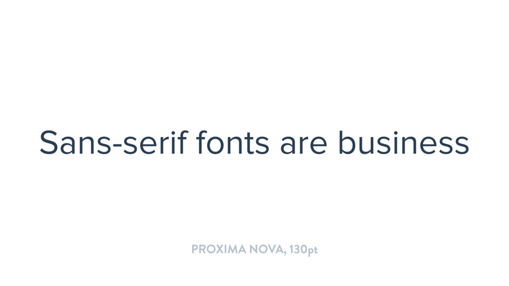 Sans-serif fonts are business PROXIMA NOVA, 130...