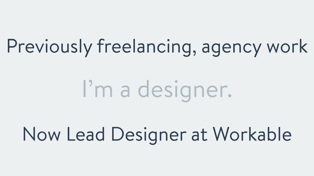 I'm a designer. Previously freelancing, agency ...