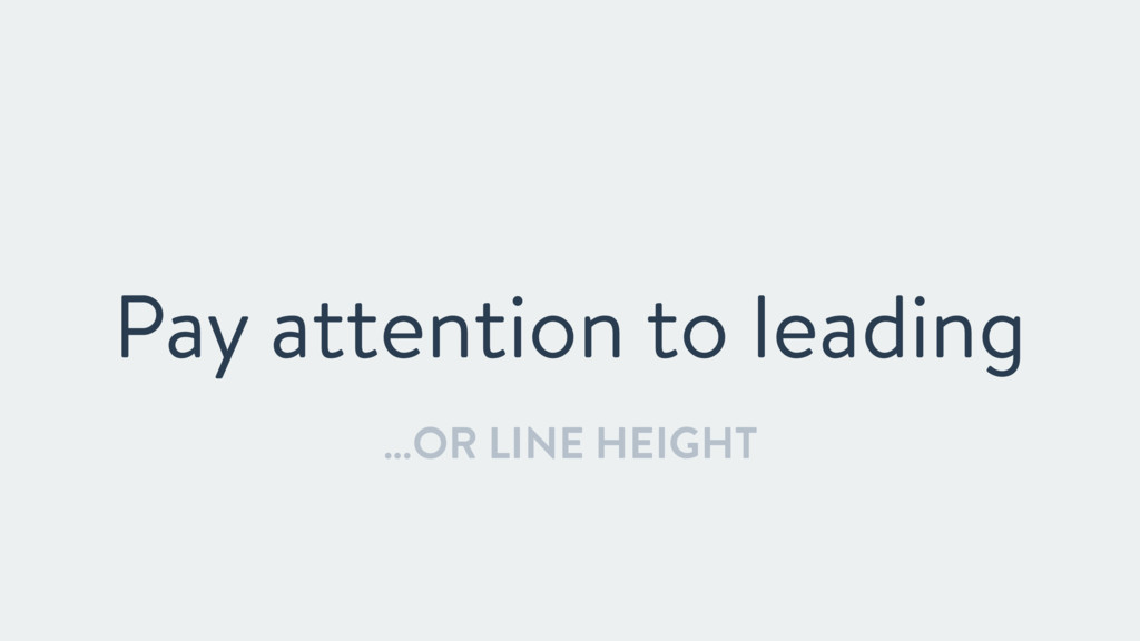 Pay attention to leading …OR LINE HEIGHT
