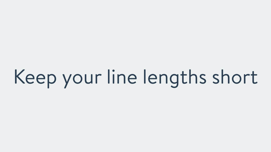 Keep your line lengths short