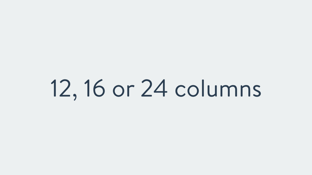12, 16 or 24 columns