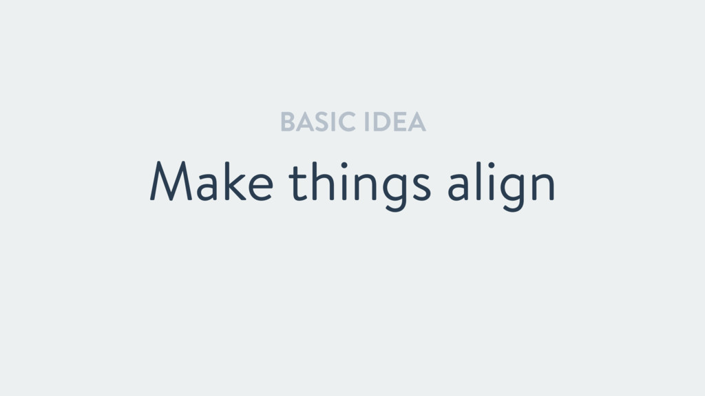 BASIC IDEA Make things align