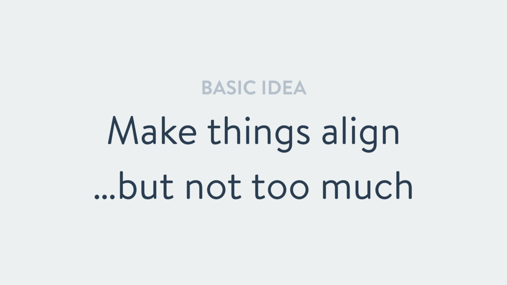 BASIC IDEA Make things align …but not too much