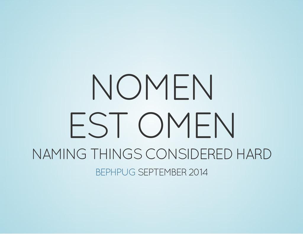 NOMEN EST OMEN NAMING THINGS CONSIDERED HARD SE...