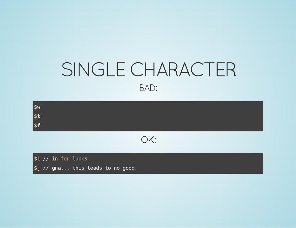 SINGLE CHARACTER BAD: $ w $ t $ f OK: $ i / / i...