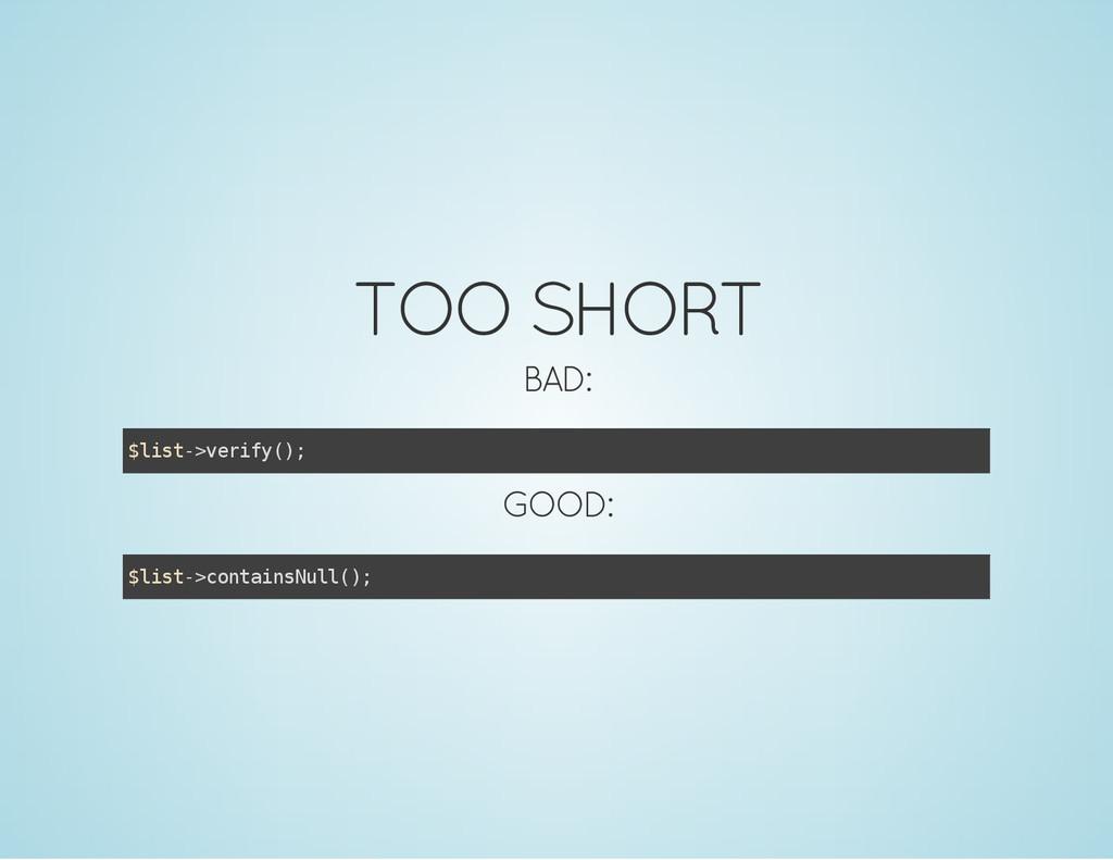 TOO SHORT BAD: $ l i s t - > v e r i f y ( ) ; ...