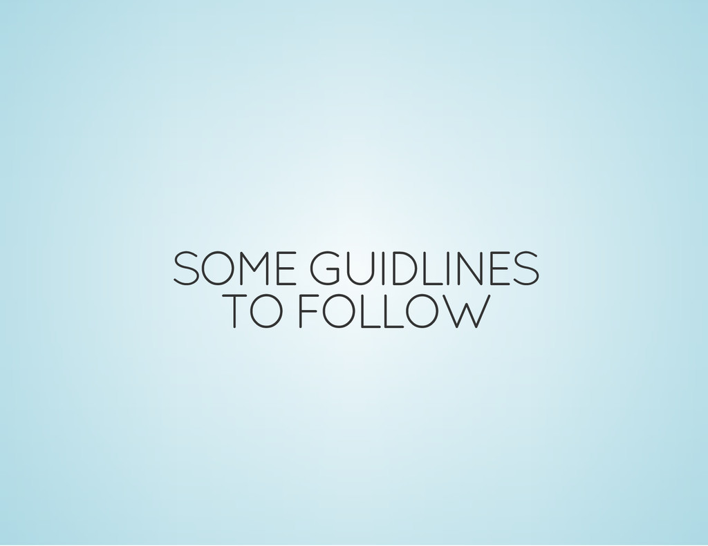 SOME GUIDLINES TO FOLLOW