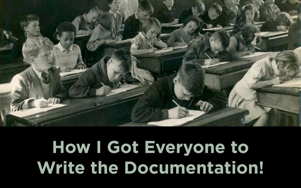 How I Got Everyone to Write the Documentation!