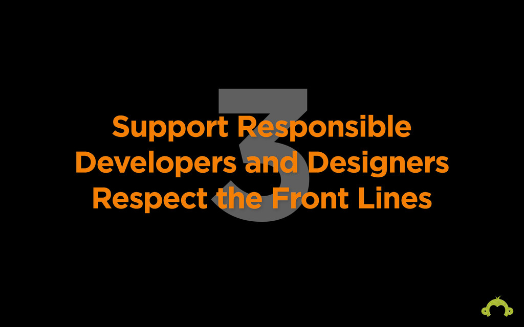 3 Support Responsible Developers and Designers ...