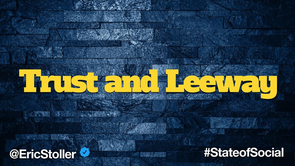 Trust and Leeway @EricStoller #StateofSocial