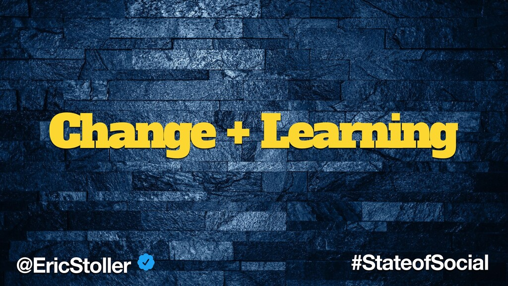 Change + Learning @EricStoller #StateofSocial
