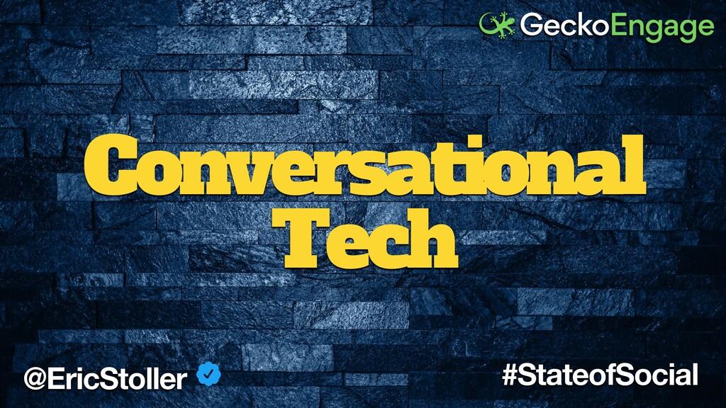 Conversational Tech @EricStoller #StateofSocial