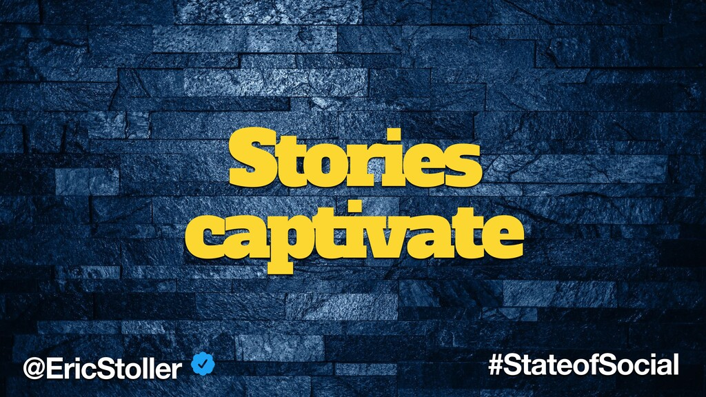 Stories captivate @EricStoller #StateofSocial