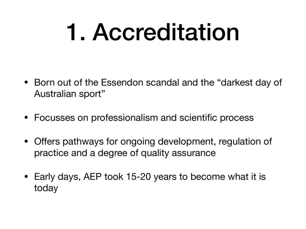 1. Accreditation • Born out of the Essendon sca...