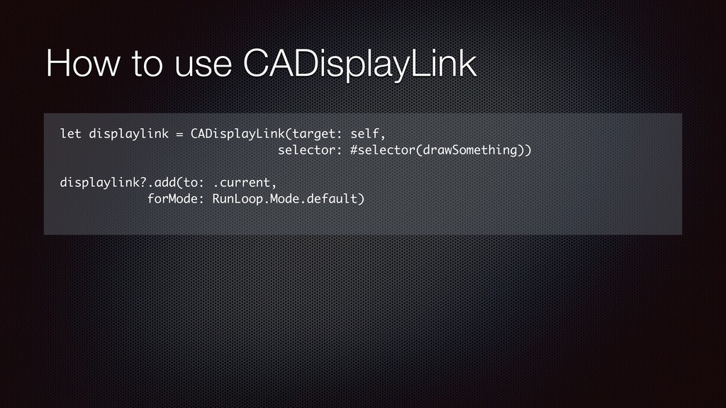 How to use CADisplayLink let displaylink = CADi...