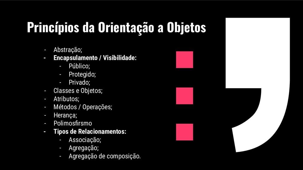 Princípios da Orientação a Objetos - Abstração;...