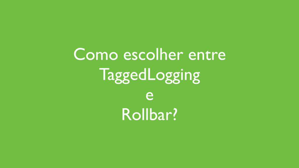 Como escolher entre TaggedLogging e Rollbar?