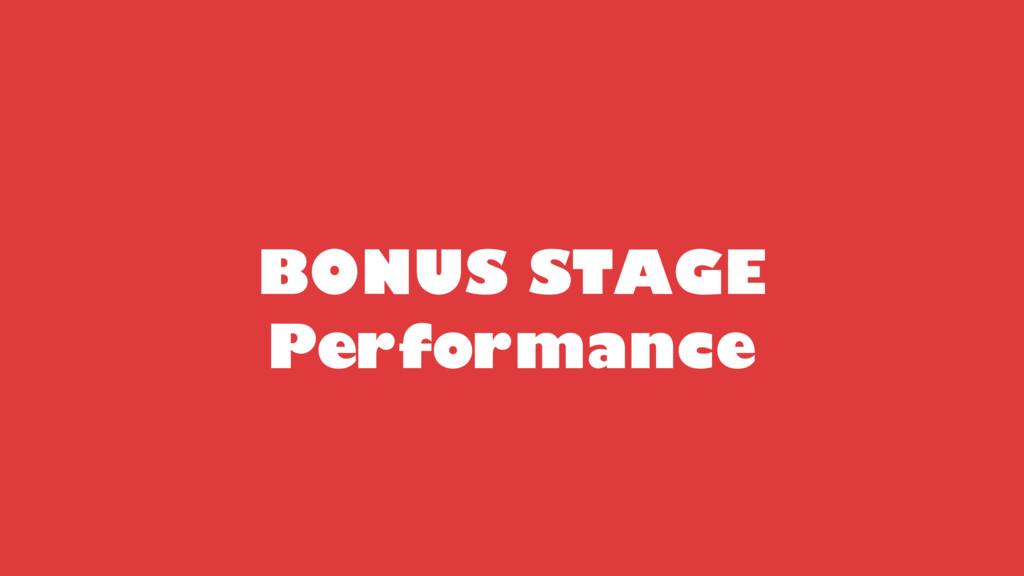 BONUS STAGE Performance