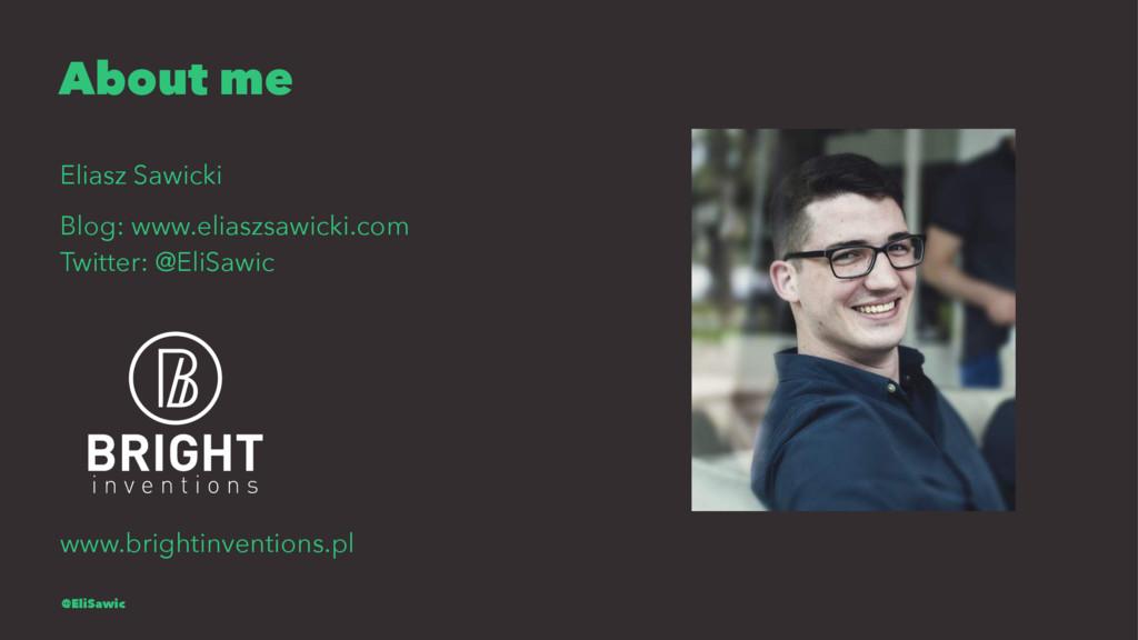 About me Eliasz Sawicki Blog: www.eliaszsawicki...