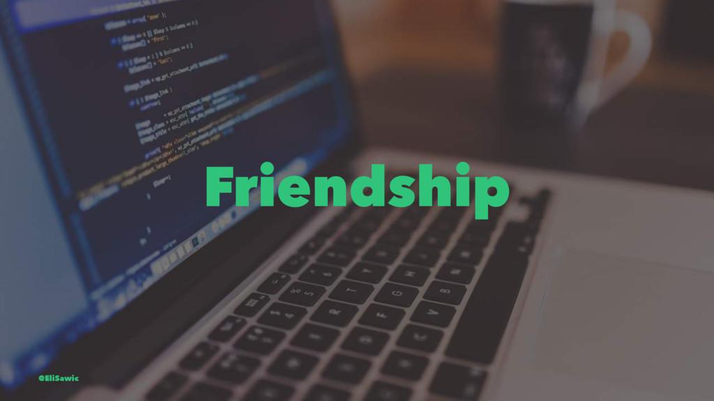 Friendship @EliSawic