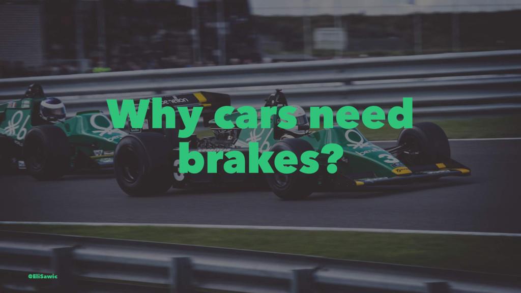 Why cars need brakes? @EliSawic