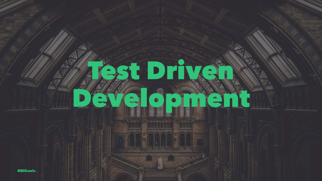 Test Driven Development @EliSawic