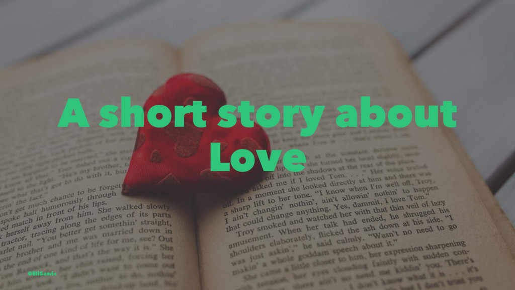 A short story about Love @EliSawic