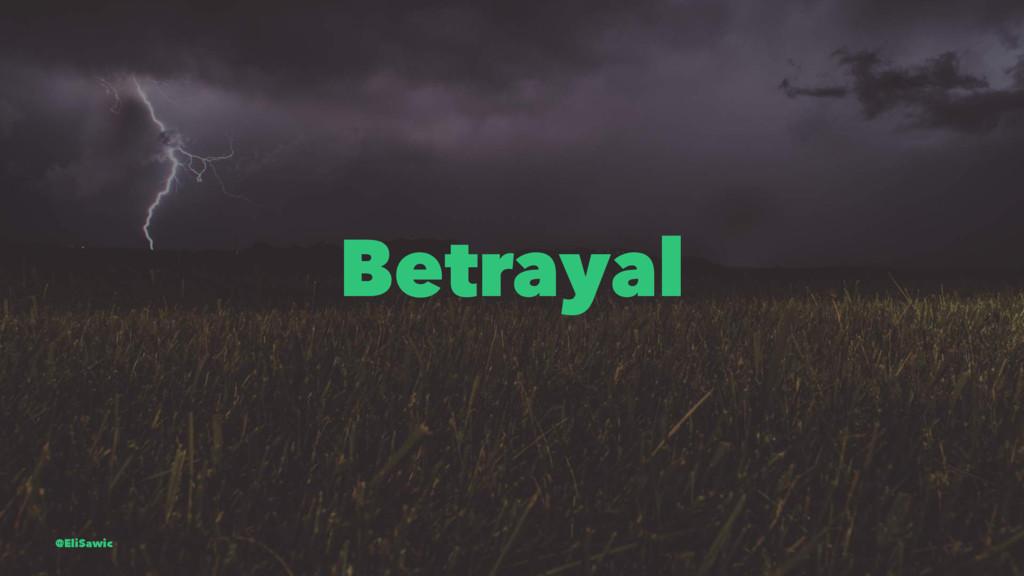 Betrayal @EliSawic