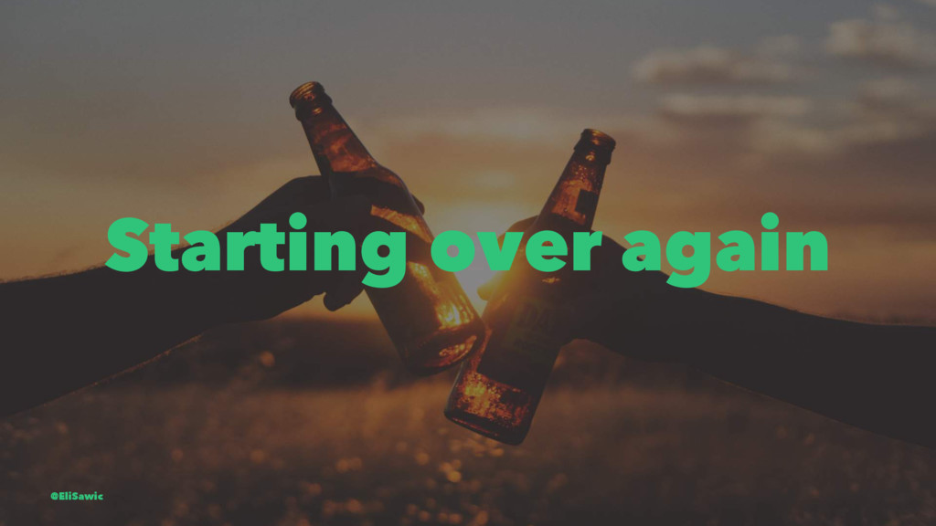 Starting over again @EliSawic