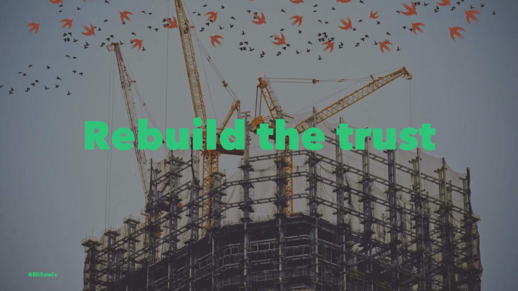 Rebuild the trust @EliSawic