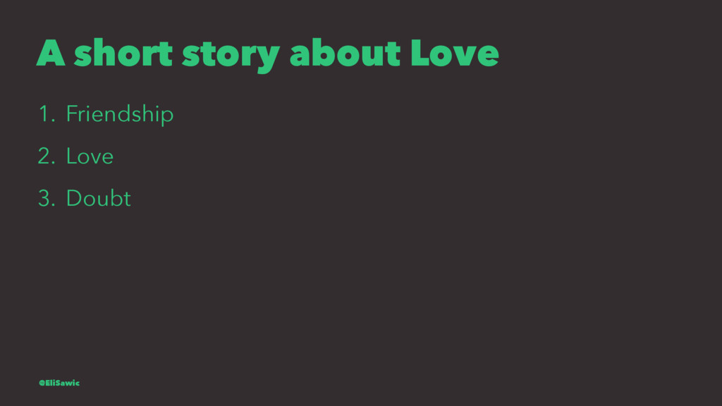 A short story about Love 1. Friendship 2. Love ...