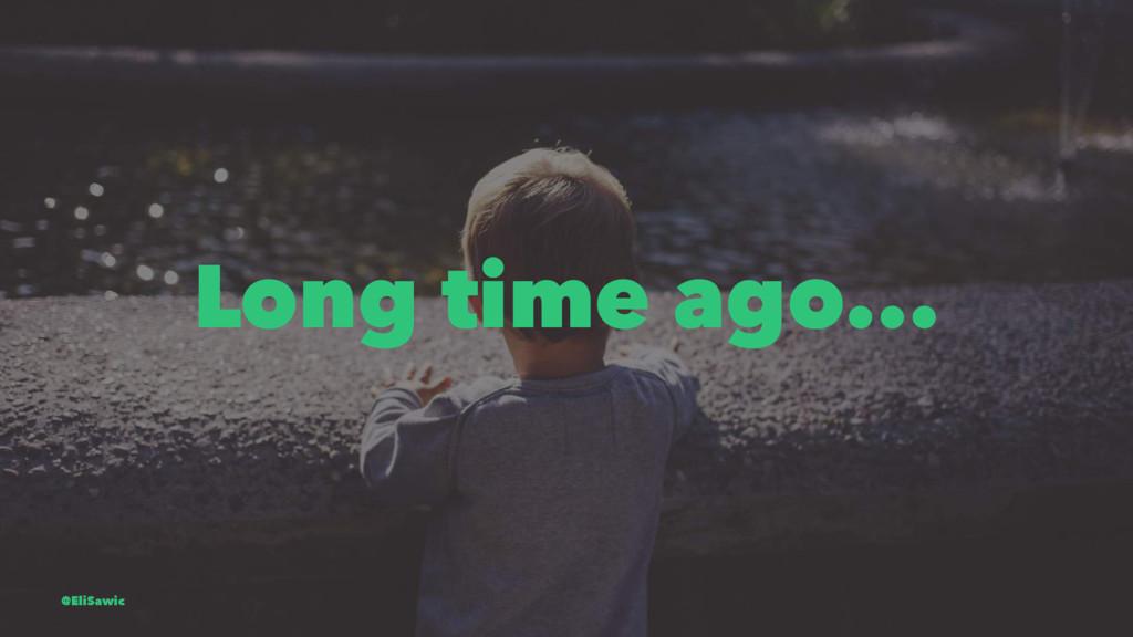 Long time ago... @EliSawic