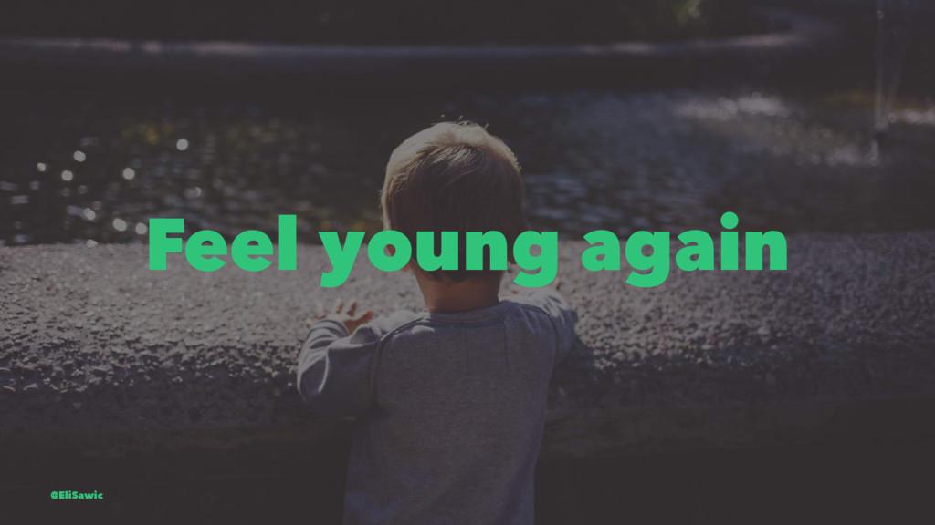 Feel young again @EliSawic