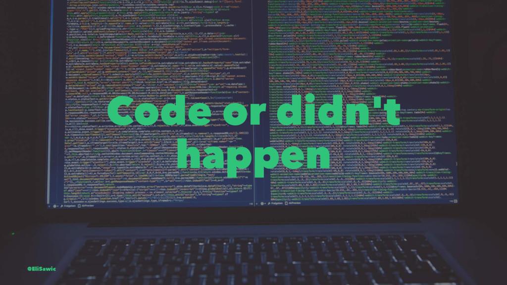 Code or didn't happen @EliSawic